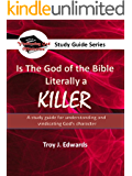 Is the God of the Bible Literally a KILLER?: A study guide for understanding and vindicating God's character