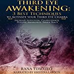Third Eye Awakening: 3 Best Techniques to Activate Your Third Eye Chakra: Increase Intuition, Clairvoyance, Psychic Awareness, Inner Peace | Rana Timóteo