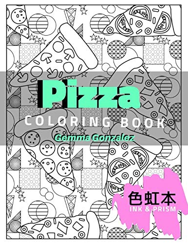 PIZZA COLORING BOOK: A Pizza Coloring Book for Adults (Ink & Prism) by Gemma Gonzalez