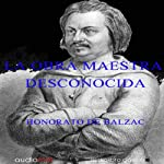 La obra maestra desconocida [The Unknown Masterpiece] | Honorato De Balzac