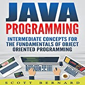 Java Programming: Intermediate Concepts for the Fundamentals of Object Oriented Programming | Scott Bernard
