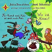 Für Hund und Katz ist auch noch Platz / Wo ist Mami Audiobook by Axel Scheffler, Julia Donaldson Narrated by Ilona Schulz