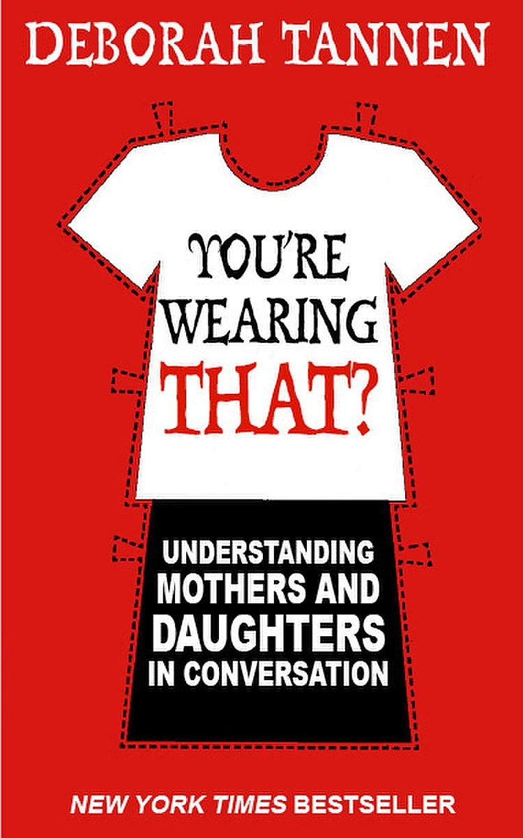 you re wearing that understanding mothers and daughters in conversation