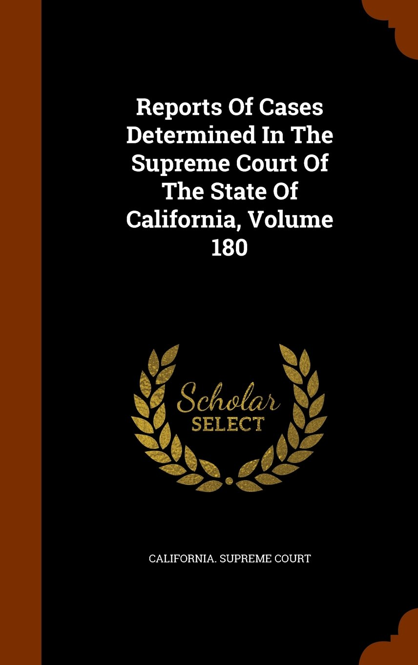Download Reports Of Cases Determined In The Supreme Court Of The State Of California, Volume 180 pdf epub