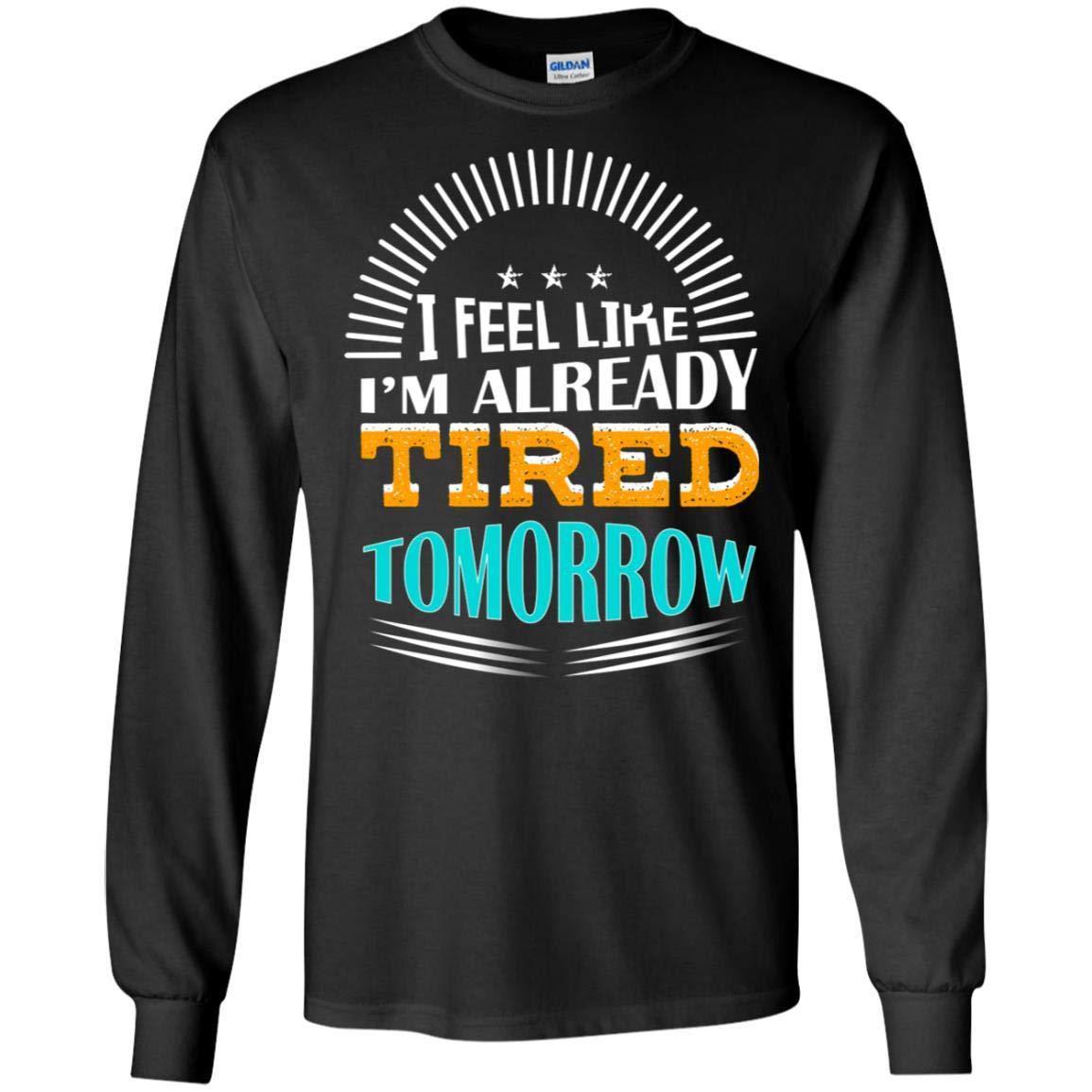 TeeAbelia I Feel Like Im Already Tired Tomorrow Best Quote Shirt