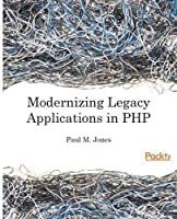 Modernizing Legacy Applications In PHP Front Cover