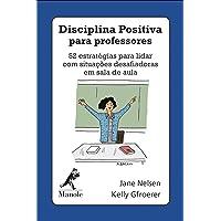 Disciplina positiva para professores: 52 estratégias para lidar com situações desafiadoras em sala de aula