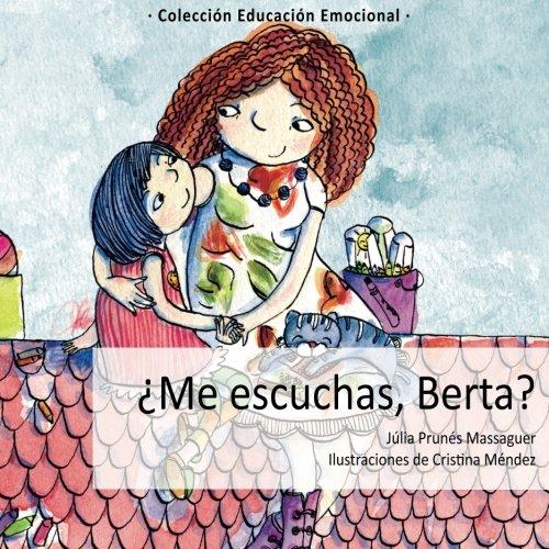 ¿Me escuchas, Berta? (Cuentos educacion emocional) (Volume 3) (Spanish Edition) [Julia Prunes Massaguer] (Tapa Blanda)