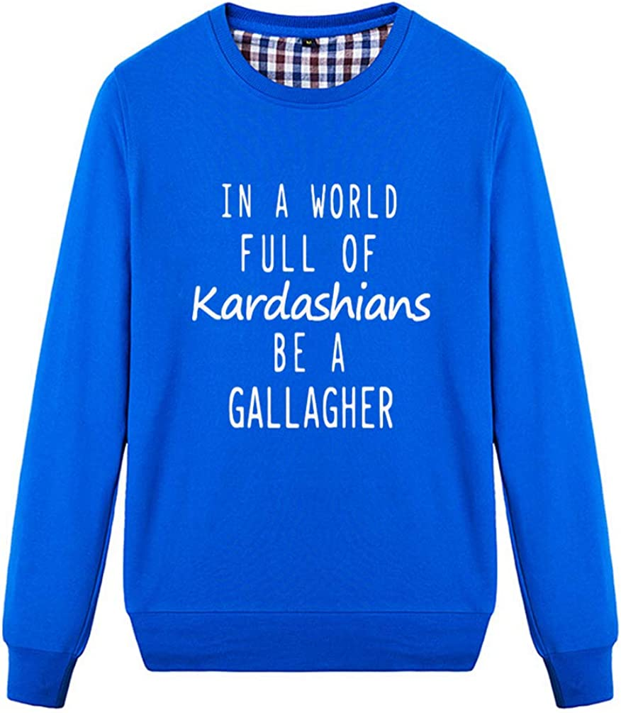 Unisex in A World Full of Kardashians Be A Gallagher Funny Graphic Sweatshirt