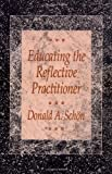 Educating the Reflective Practitioner : Toward a New Design for Teaching and Learning in the Professions, Schön, Donald A., 1555422209