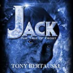 Jack: The Tale of Frost | Tony Bertauski