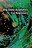 Big Data Analytics for Beginners, Faraz Rabbani and Ali Roghani, 1495387348
