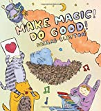 Make Magic! Do Good!, Dallas Clayton, 0763657468