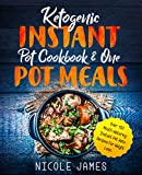 Ketogenic Instant Pot Cookbook & One Pot Meals: Over 100 Mouth-Watering Instant Pot Keto Recipes For Weight Loss