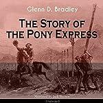 The Story of the Pony Express   Glenn D. Bradley