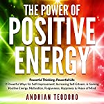 The Power of Positive Energy: Powerful Thinking, Powerful Life | Andrian Teodoro