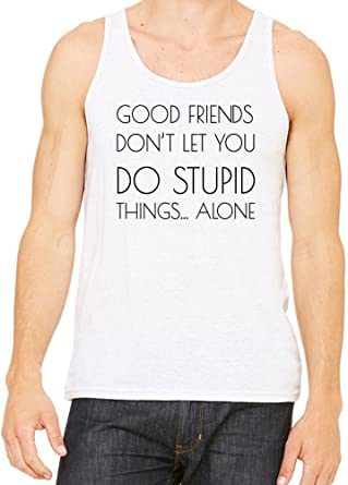 amazon good friends don t let do stupid things alone funny メンズ