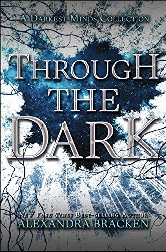 Through the Dark: A Darkest Minds Collection (Darkest Minds Novel, A) by [Bracken, Alexandra]