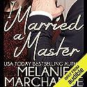 I Married a Master Hörbuch von Melanie Marchande Gesprochen von: Elena Wolfe