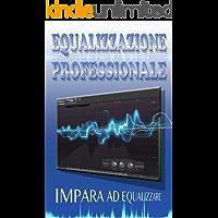 EQUALIZZAZIONE PROFESSIONALE (TECNICHE MIXING E MASTERING Vol. 1)