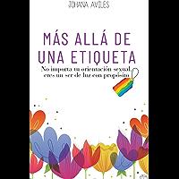 MÁS ALLÁ DE UNA ETIQUETA: No importa tu orientación sexual, eres un ser de luz con propósito (Spanish Edition) book cover