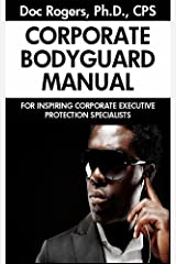 The Corporate Bodyguard Manual - For Inspiring Corporate Executive Protection Specialists Kindle Edition