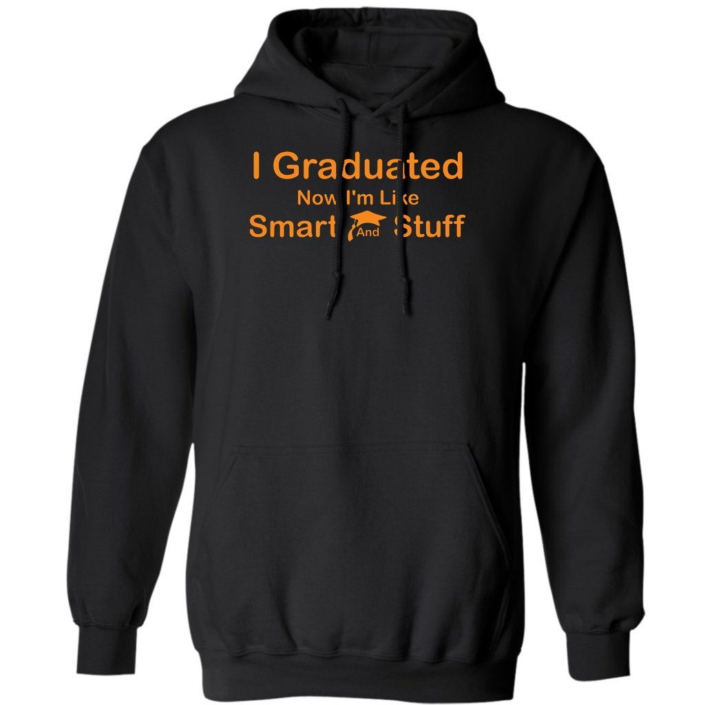 Hoodie I Graduated Now Im Like Smart and Stuff School Graduation