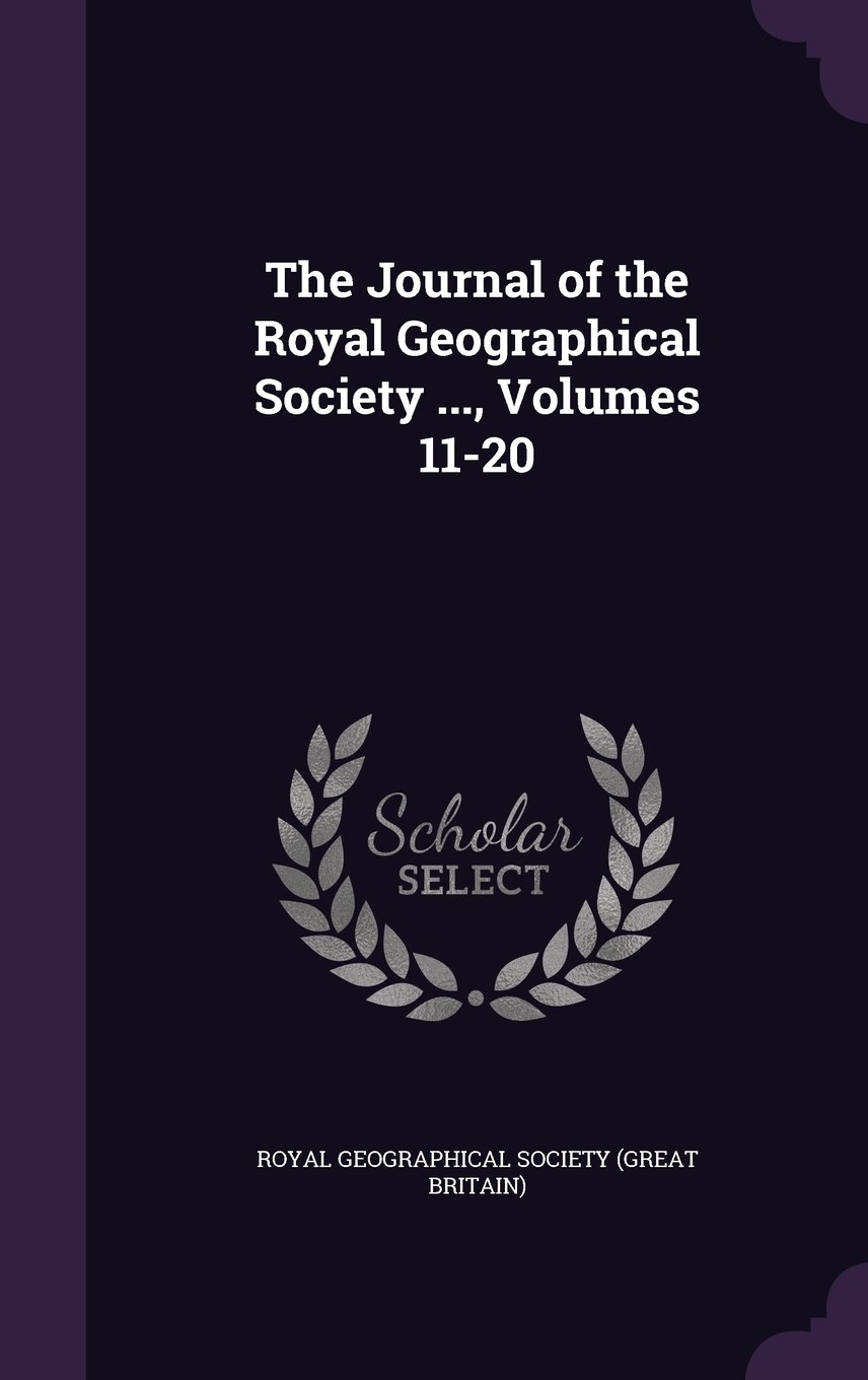 The Journal of the Royal Geographical Society ..., Volumes 11-20 pdf epub