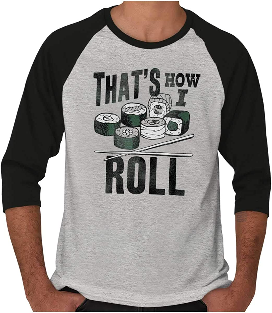 Brisco Brands Thats How I Roll Sushi Japanese Food 3/4 Sleeve Tee Men Women