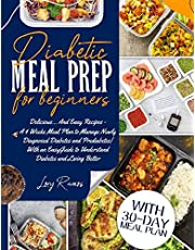 Diabetic Meal Prep for Beginners: Delicious... And Easy Recipes - A 4 Weeks Meal Plan to Manage Newly Diagnosed Diabetes and Prediabetes| With an Easy Guide to Understand Diabetes and Living Better