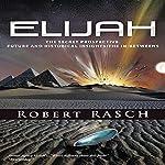 Elijah: The Secret Prospective: Future and Historical Insights/The In-Betweens | Robert Rasch
