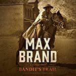 Bandit's Trail: A Western Story | Max Brand