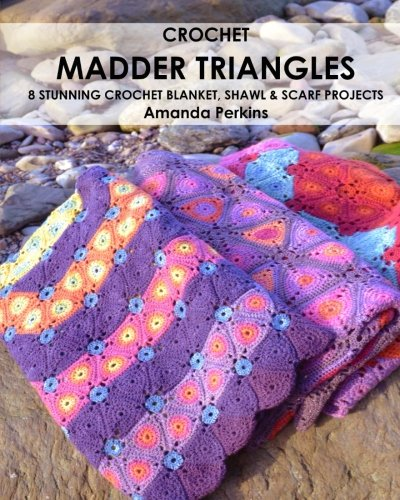Triangle Shawl Crochet Pattern - Crochet Madder Triangles: 8 exciting crochet projects, including blankets, scarves & shawls. All made with variations of a simple triangle crochet motif.