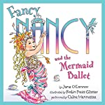 Fancy Nancy and the Mermaid Ballet | Jane O'Connor,Robin Preiss Glasser
