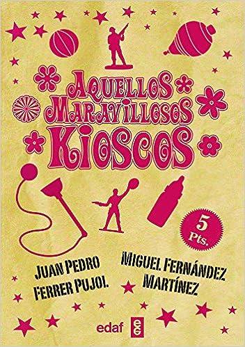 Aquellos maravillosos kioscos Biblioteca del Recuerdo: Amazon.es: Juan Pedro Ferrer, Miguel Fernández Martínez: Libros