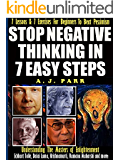 Stop Negative Thinking in 7 Easy Steps (Understanding The Masters of Enlightenment: Eckhart Tolle, Dalai Lama, Krishnamurti and more!): 7 Lessons & 7 Exercises ... Beat Pessimism (The Secret of Now Book 6)