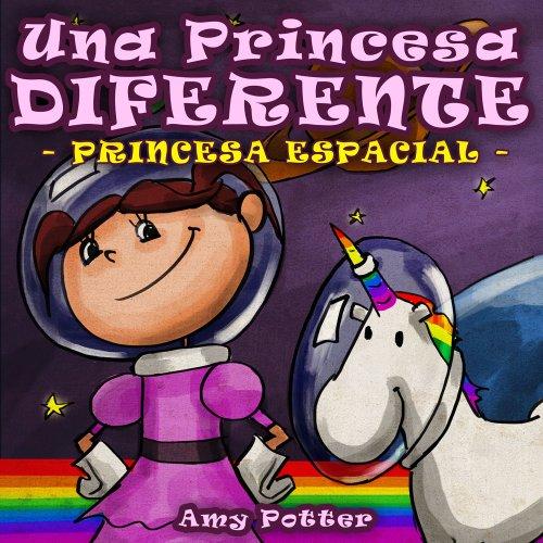 Una Princesa Diferente - Princesa Espacial (Libro infantil ilustrado) (Spanish Edition)