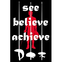 See. Believe. Achieve.: Fencing Training Book and Competition Journal Notebook for Fencers Training Notes Competition…
