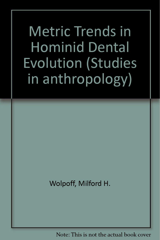 Metric trends in hominid dental evolution: Milford H Wolpoff