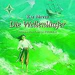 Die Wellenläufer (Die Wellenläufer 1) | Kai Meyer