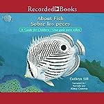 About Fish [Sobre los peces]: A Guide for Children [Una guia para ninos] | Cathryn Sill,Cristina de la Torre - translator