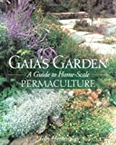 Gaia's Garden: A Guide to Home-Scale Permaculture