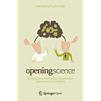 Opening Science: The Evolving Guide on How the Internet is Changing Research, Collaboration and Scholarly Publishing (English Edition)