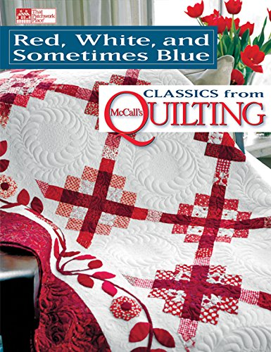 Mccalls Knitting Patterns - Red, White, and Sometimes Blue: Classics from McCall's Quilting