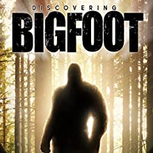 Discovering Bigfoot Radio/TV Program by Todd Standing Narrated by Dr. Jeff Meldrum PhD, John Bindernagel PhD, Todd Standing