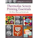 Thermofax Screen Printing Essentials: For Fabric, Paper, and Mixed-Media