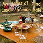 My Ashes of Dead Lovers Garage Sale: And Other Adventures of a Sing Woman of a Certain Age | Marilyn Celeste Morris