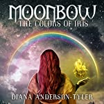 Moonbow: The Colors of Iris | Diana Anderson-Tyler