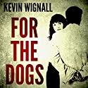 For the Dogs Audiobook by Kevin Wignall Narrated by Karen Cass