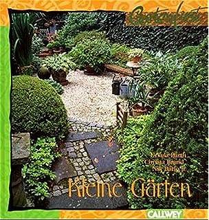 Kleine Gärten: Fantasievoll Gestalten, Optimal Nutzen, Richtig Bepflanzen